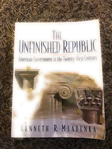 9780131244962: Unfinished Republic, The: American Government in the Twenty-First Century
