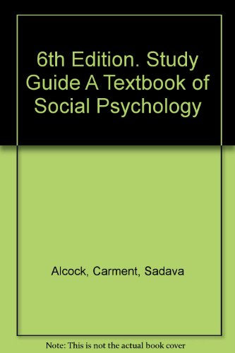 6th Edition. Study Guide A Textbook of Social Psychology: Carment, Sadava Alcock