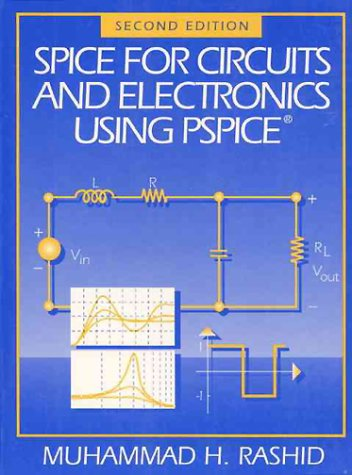 SPICE for Circuits and Electronics Using PSPICE: Rashid, Muhammad H.;
