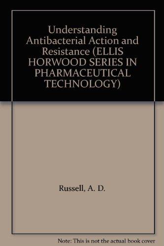 9780131248274: Understanding Antibacterial Action and Resistance (ELLIS HORWOOD SERIES IN PHARMACEUTICAL TECHNOLOGY)