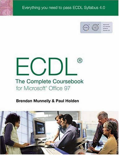 Ecdl4: The Complete Coursebook for Microsoft Office 97: Munnelly, Brendan; Holden, Paul; Scully, ...