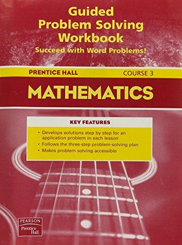 Prentice Hall Mathematics Course 3: Guided Problem: Editor-Pearson Prentice Hall