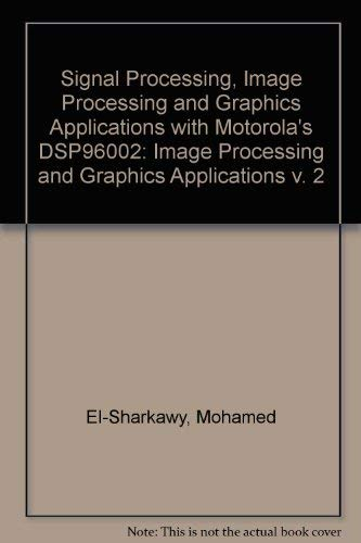 9780131256262: Signal Processing, Image Processing and Graphics Applications with Motorola's DSP96002: Image Processing and Graphics Applications v. 2