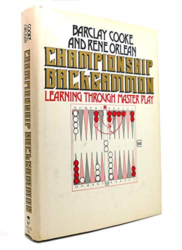 CHAMPIONSHIP BACKGAMMON LEARNING THROUGH MASTER PLAY: COOKE BARCLAY ORLEAN RENE