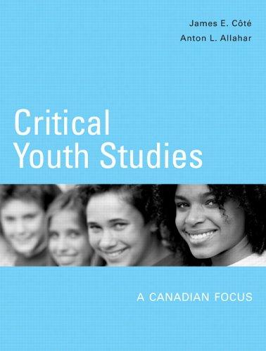 Critical Youth Studies: A Canadian Focus: James E. Cote,