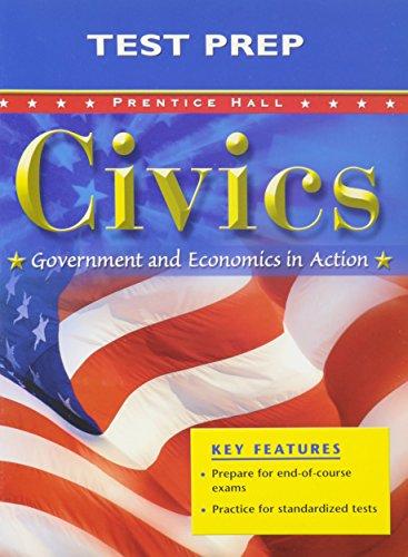 9780131284272: CIVICS: GOVERNMENT AND ECONOMICS IN ACTION TEST PREP FOR CIVICS 2005C