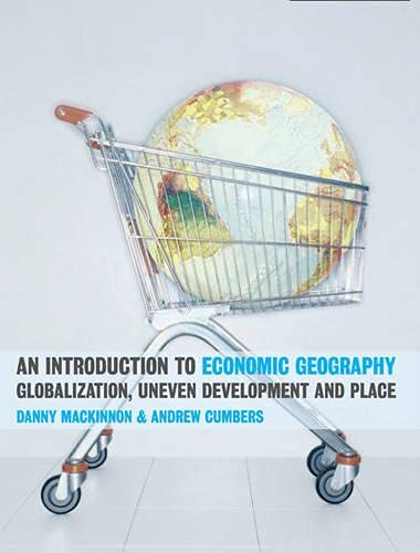 9780131293168: An Introduction to Economic Geography: Globalization, Uneven Development and Place
