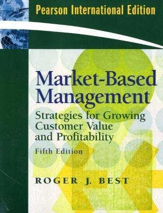 Market-Based Management: Strategies for Growing Customer Value: Best, Roger J.
