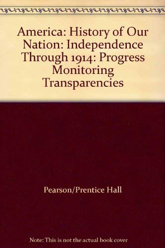9780131298866: America: History of Our Nation: Independence Through 1914: Progress Monitoring Transparencies