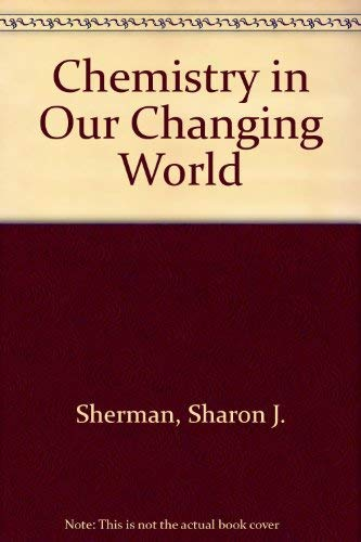 Chemistry in Our Changing World (0131300717) by Sherman, Sharon J.; Sherman, Alan