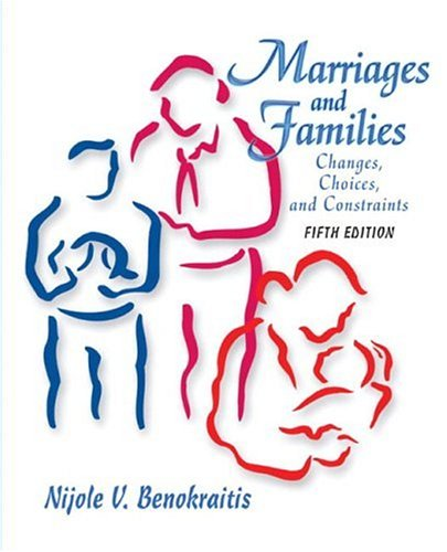 Marriages and Families: Changes, Choices, and Constraints: Nijole V. Benokraitis