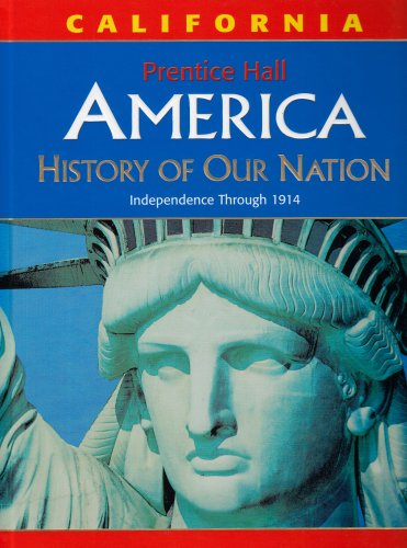 9780131307315: America: History of Our Nation: Independence Through 1914, California Edition