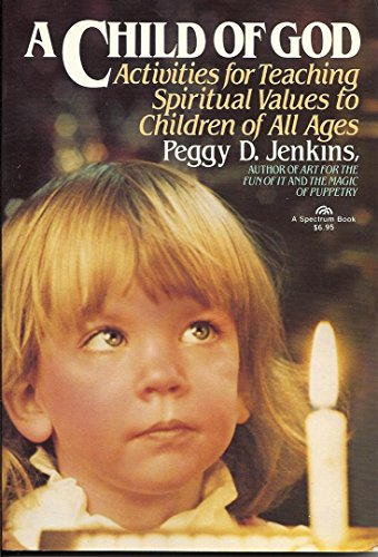9780131308404: A Child of God: Activities for Teaching Spiritual Values to Children of All Ages