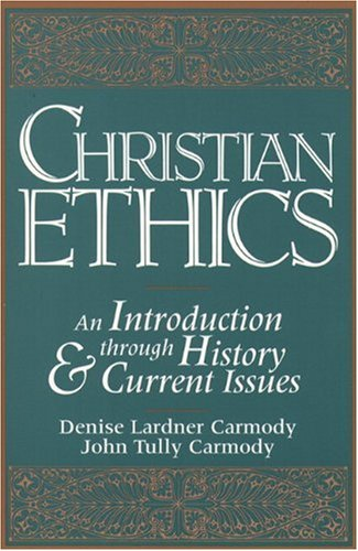 Christian Ethics: An Introduction through History and: Carmody, Denise Lardner;