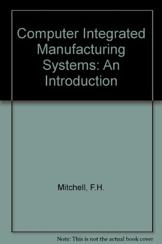 Computer Integrated Manufacturing Systems: An Introduction: Mitchell, F.H.