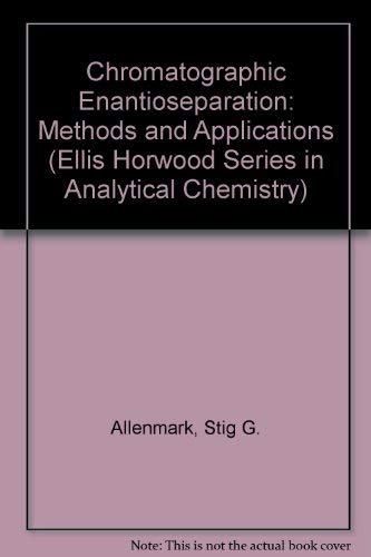 9780131329782: Chromatographic Enantioseparation: Methods and Applications (Ellis Horwood Series in Analytical Chemistry)