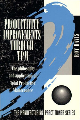 9780131330344: Productivity Improvements Through Tpm: The Philosophy and Application of Total Productive Maintenance