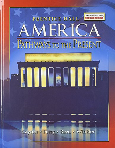 AMERICA: PATHWAYS TO THE PRESENT STUDENT EDITION: Cayton, Andrew; Perry,