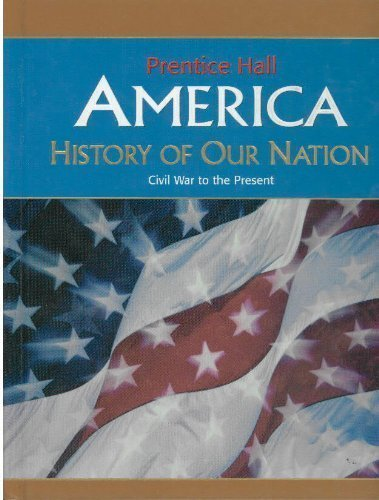 9780131336568: AMERICA: HISTORY OF OUR NATION CIVIL WAR-PRESENT SE 2007C