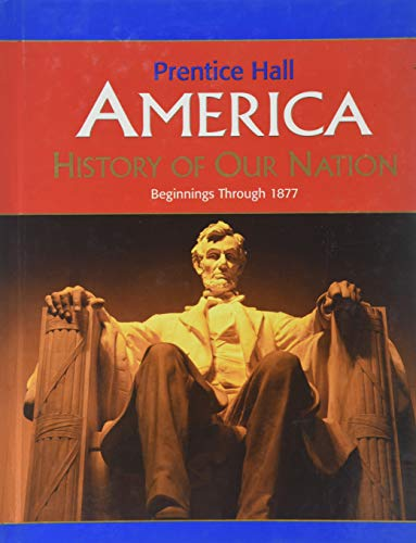 AMERICA: HISTORY OF OUR NATION BEGIN-1877 ED 2007C.