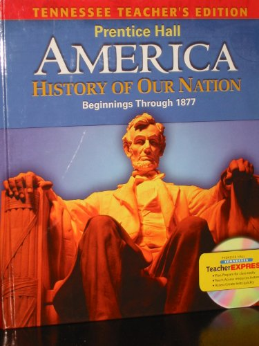 America-History Of Our Nation-Beginnings Through 1877: Tennessee Teacher's Edition (2009 ...