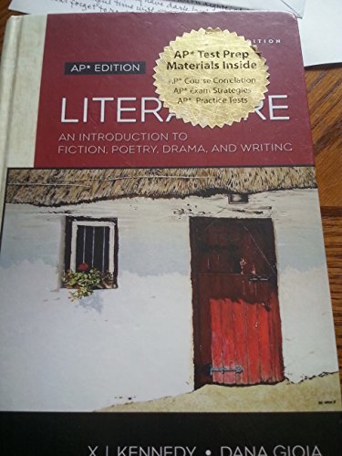 Literature: An Introduction to Fiction, Poetry, Drama, and Writing AP Edition: Kennedy, X. J.;Gioia...