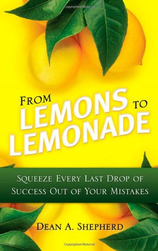 9780131362734: From Lemons to Lemonade: Squeeze Every Last Drop of Success Out of Your Mistakes