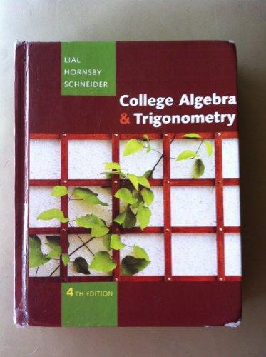 COLLEGE ALGEBRA+TRIGONOMETRY-NASTA ED.: LIAL, HORNSBY, SCHNEIDER