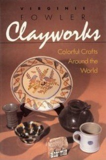 9780131364172: Clayworks: Colorful Crafts Around the World