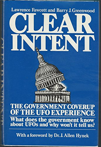 CLEAR INTENT - The government Coverup of the UFO Experience: Fawcett, Lawrence. Greenwood, Barry J.