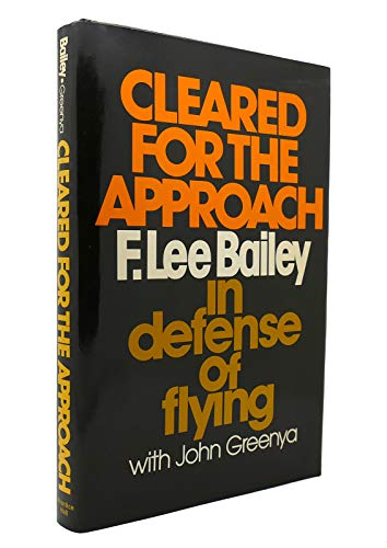 Cleared for the Approach: F. Lee Bailey: Bailey, F. Lee