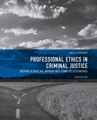 Professional Ethics in Criminal Justice: Being Ethical