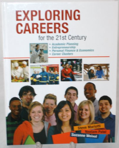 EXPLORING CAREERS FOR THE 21ST CENTURY: Mariotti, Patel, Weixel