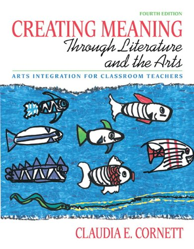 9780131381421: Creating Meaning through Literature and the Arts: Arts Integration for Classroom Teachers (with MyEducationLab) (4th Edition) (Pearson Custom Education)
