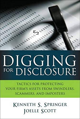9780131385566: Digging for Disclosure: Tactics for Protecting Your Firm's Assets from Swindlers, Scammers, and Imposters