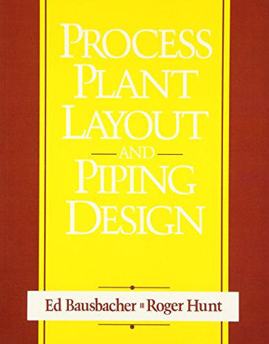 Process Plant Layout and Piping Design: Ed Bausbacher; Roger