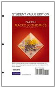 Macroeconomics, Student Value Edition (10th Edition) (Pearson: Michael Parkin