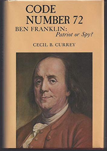 Code Number 72/Ben Franklin: Patriot or Spy: Currey, Cecil B.