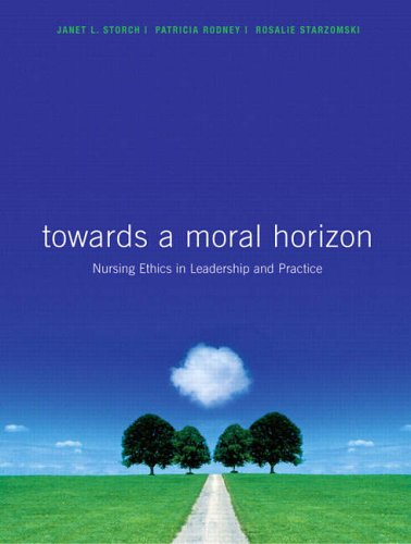 9780131397163: Toward a Moral Horizon: Nursing Ethics for Leadership and Practice