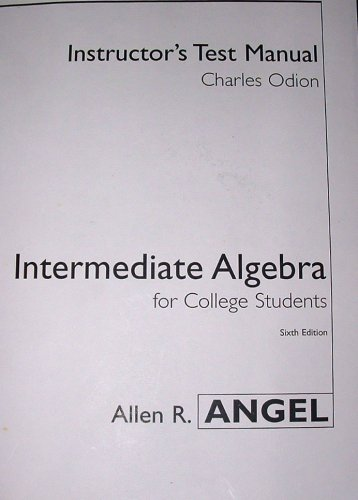 Intermediate Algebra for College Students (Instructor's Test: Allen Angel, Charles