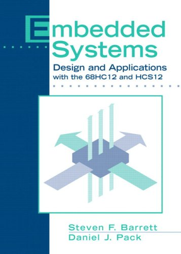 Embedded Systems: Design And Applications With The 68hc12 And Hcs12: Barrett, Steven F.;Pack, ...