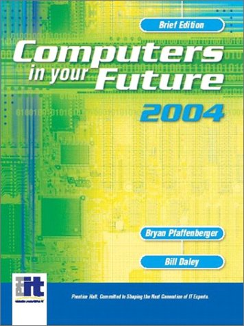 9780131404526: Computers In Your Future 2004, Brief (6th Edition)
