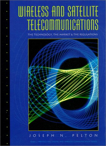 9780131404939: Wireless and Satellite Telecommunications: The Technology, The Market and the Regulations (2nd Edition) (Feher/Prentice Hall Digital & Wireless Communication Series)