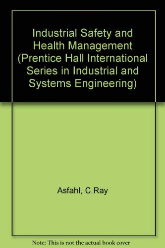 Industrial Safety and Health Management (Prentice Hall International Series in Industrial and ...