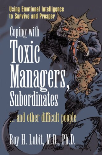 9780131409958: Coping with Toxic Managers, Subordinates ... and Other Difficult People: Using Emotional Intelligence to Survive and Prosper