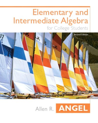 Elementary and Intermediate Algebra, Second Edition: Allen R. Angel