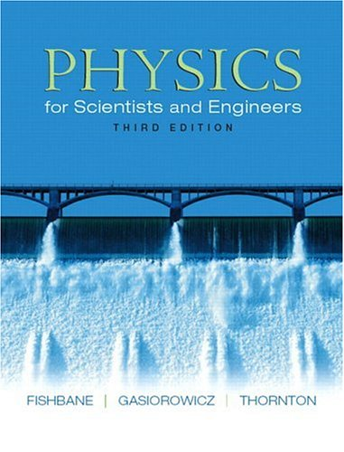 Physics for Scientists and Engineers, 3rd Edition: Paul Fishbane, Stephen