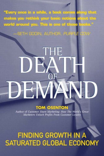 9780131423312: The Death of Demand: Finding Growth in a Saturated Global Economy (Financial Times Prentice Hall Books)