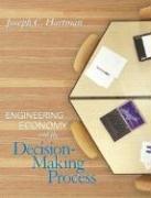 Engineering Economy and the Decision-Making Process: Joseph C. Hartman