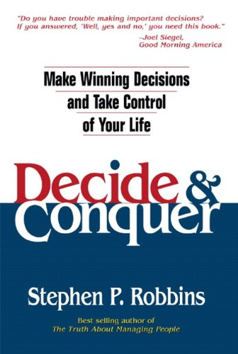 9780131425019: Decide and Conquer: Make Winning Decisions and Take Control of Your Life
